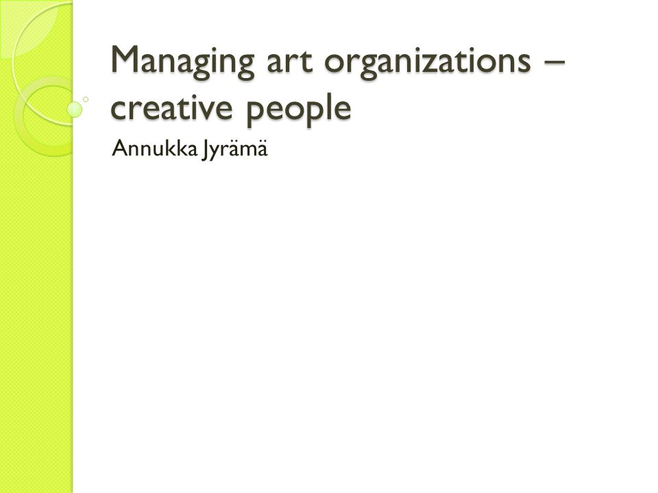 Managing art organizations – creative people Annukka Jyrämä