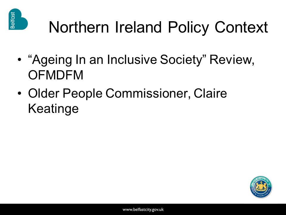Northern Ireland Policy Context Ageing In an Inclusive Society Review, OFMDFM Older People Commissioner, Claire Keatinge