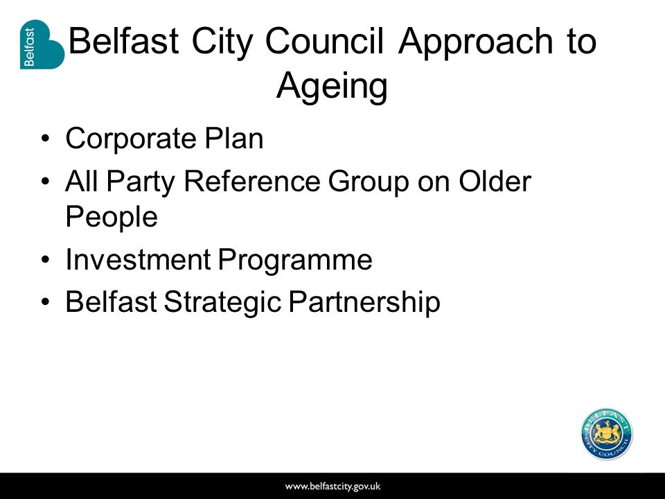 Belfast City Council Approach to Ageing Corporate Plan All Party Reference Group on Older People Investment Programme Belfast Strategic Partnership