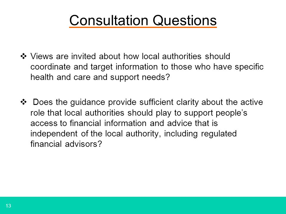 13 Consultation Questions  Views are invited about how local authorities should coordinate and target information to those who have specific health and care and support needs.