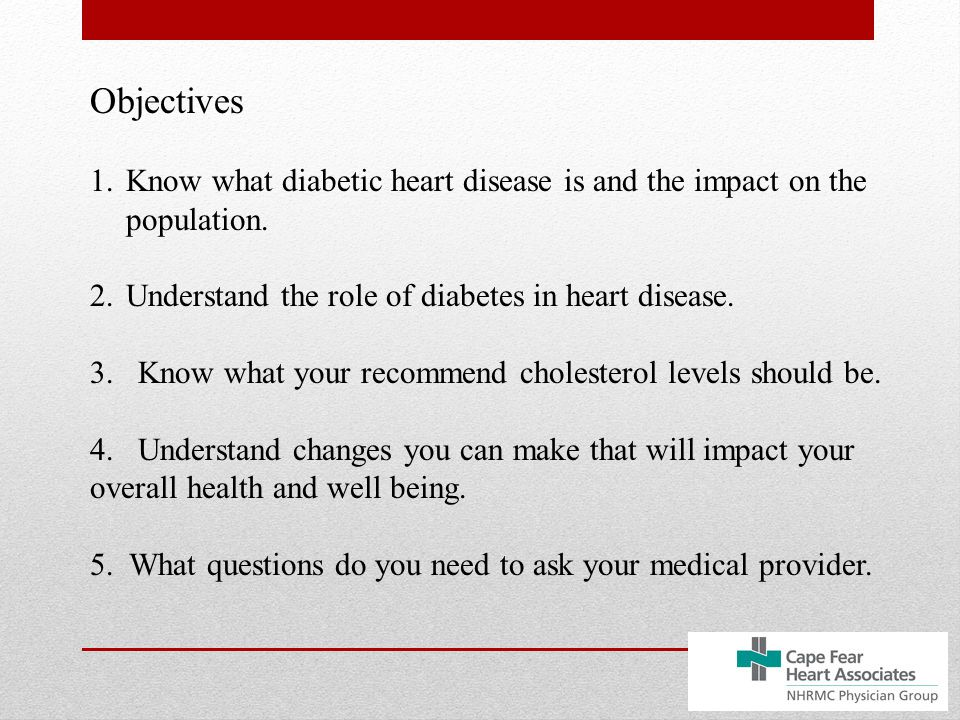 Objectives 1.Know what diabetic heart disease is and the impact on the population.