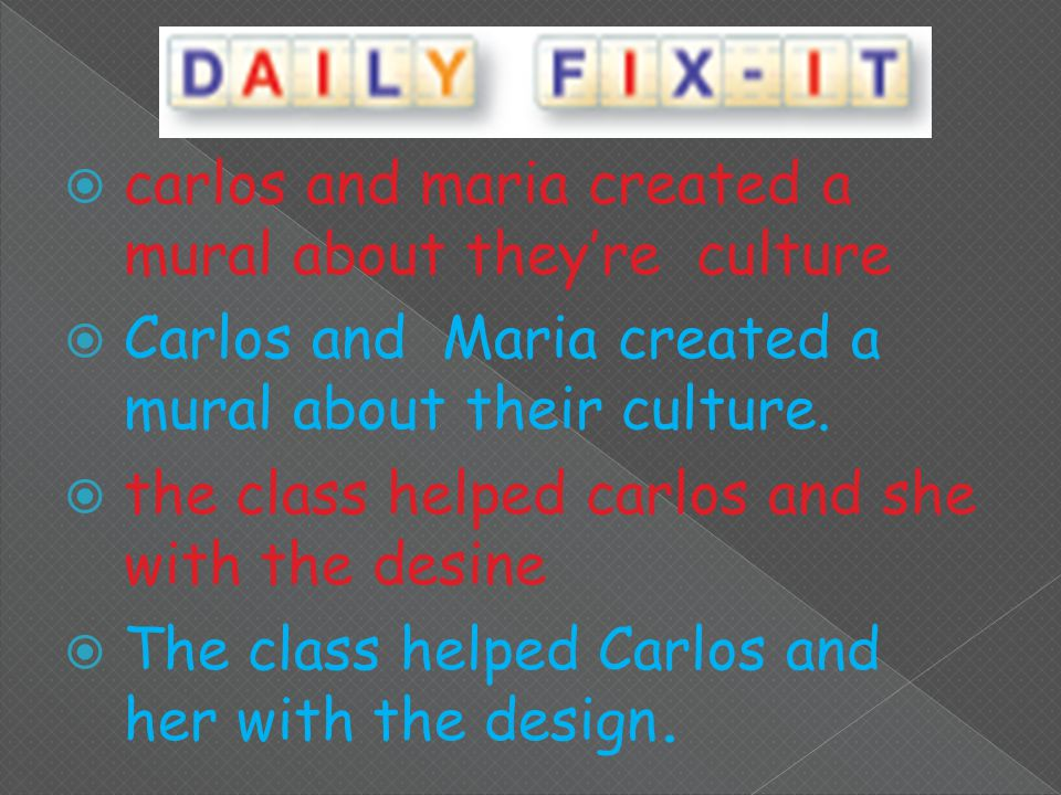  carlos and maria created a mural about they're culture  Carlos and Maria created a mural about their culture.