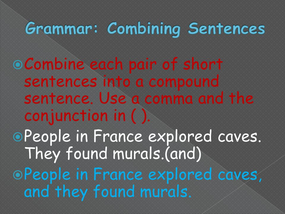  Combine each pair of short sentences into a compound sentence.