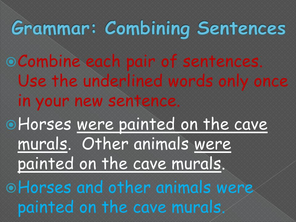  Combine each pair of sentences. Use the underlined words only once in your new sentence.