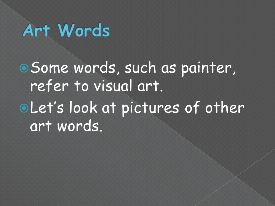  Some words, such as painter, refer to visual art.  Let's look at pictures of other art words.