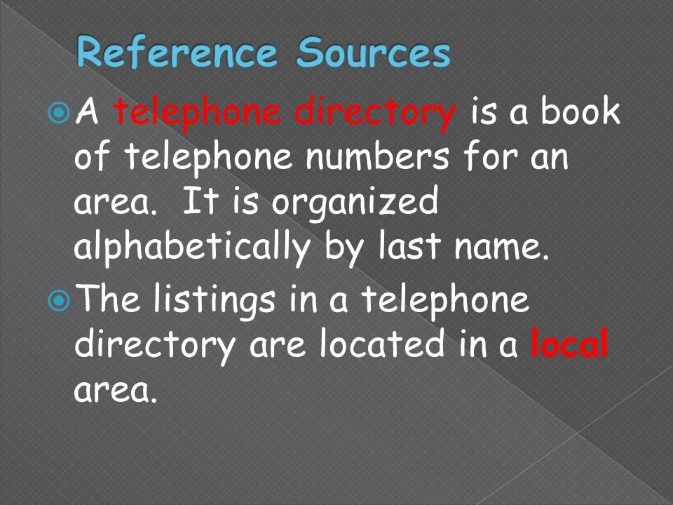  A telephone directory is a book of telephone numbers for an area.