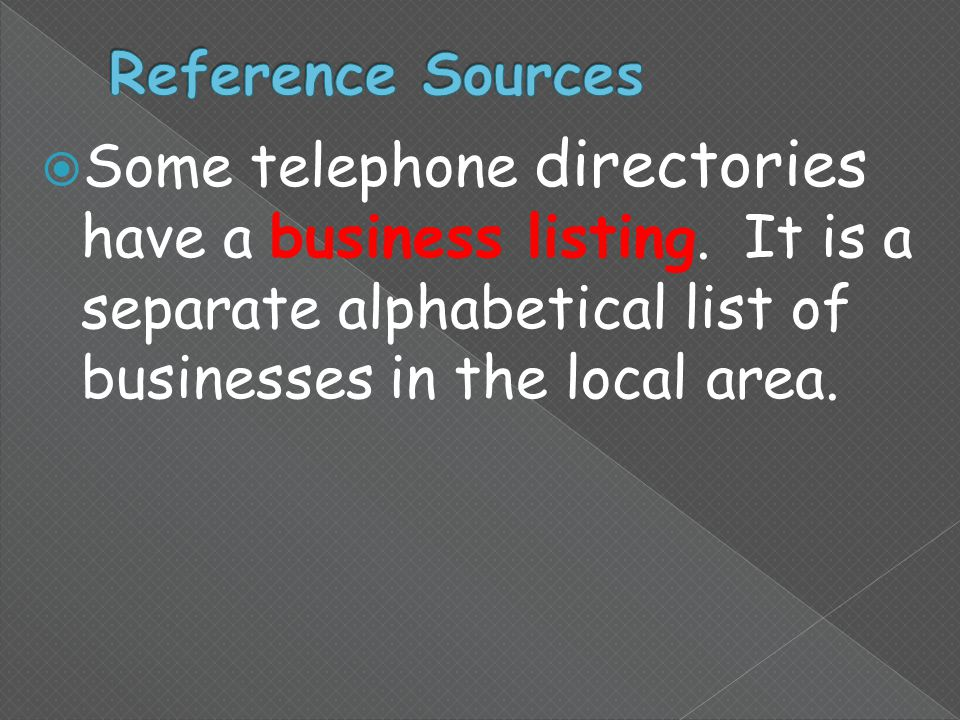  Some telephone directories have a business listing.