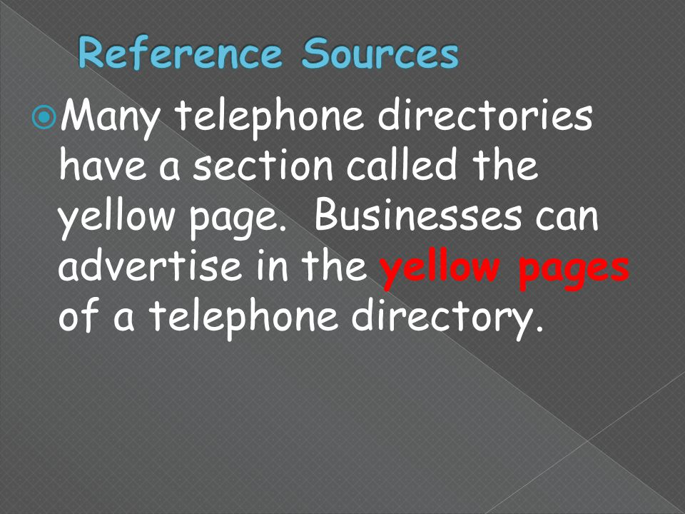  Many telephone directories have a section called the yellow page.