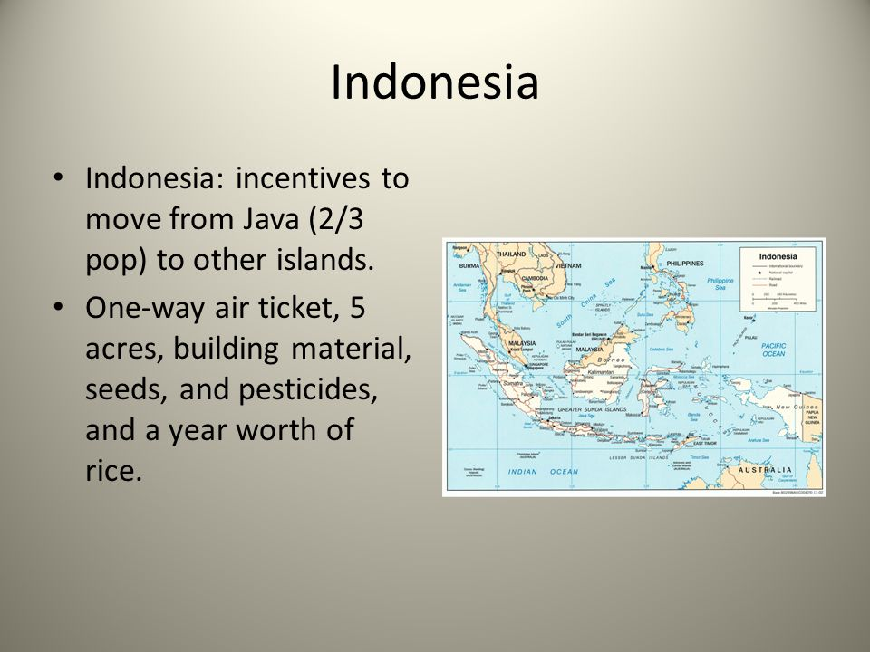 Indonesia Indonesia: incentives to move from Java (2/3 pop) to other islands.