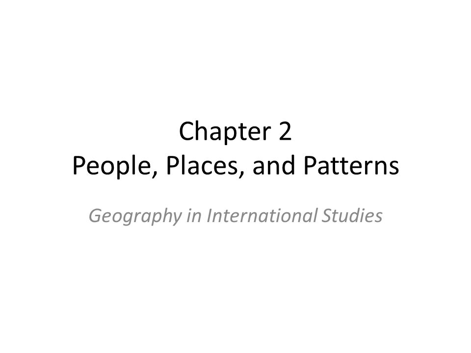 Chapter 2 People, Places, and Patterns Geography in International Studies