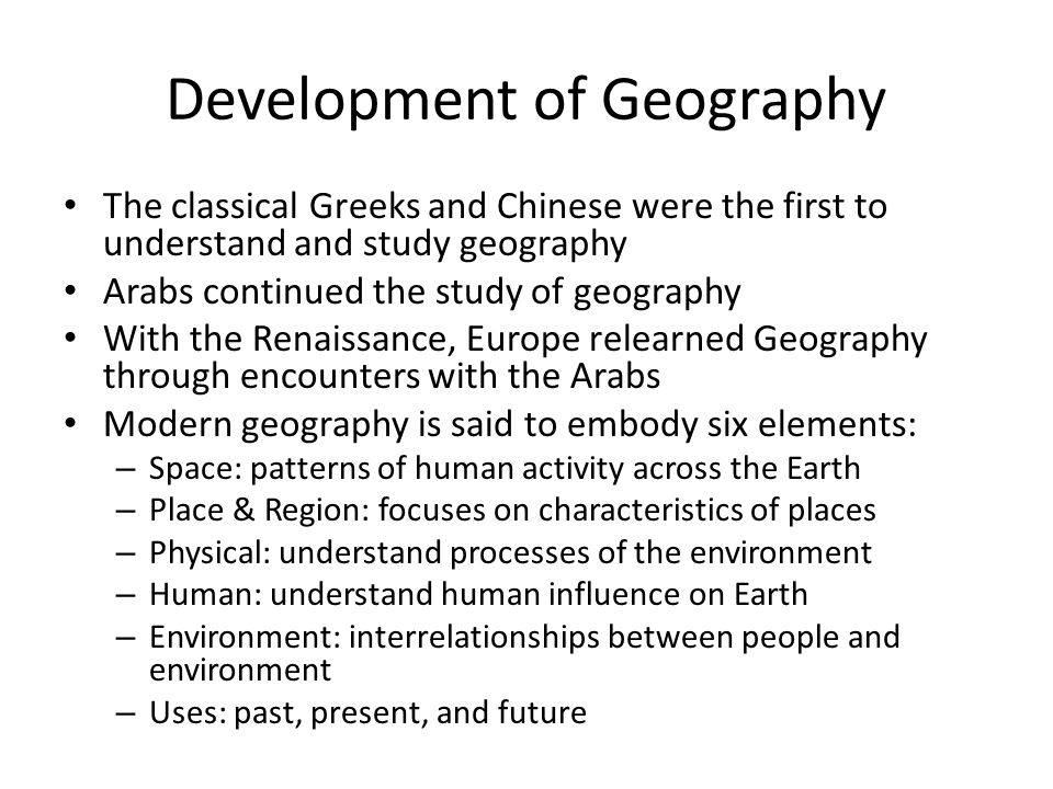 Components of Geography Three main components of a geographical way of thinking: – Space Location Spatial interaction Spatial organization – Region Formal Functional – Environment