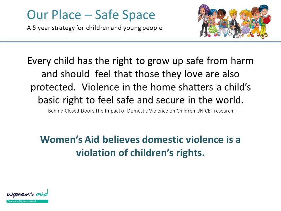 Our Place – Safe Space A 5 year strategy for children and young people Every child has the right to grow up safe from harm and should feel that those they love are also protected.