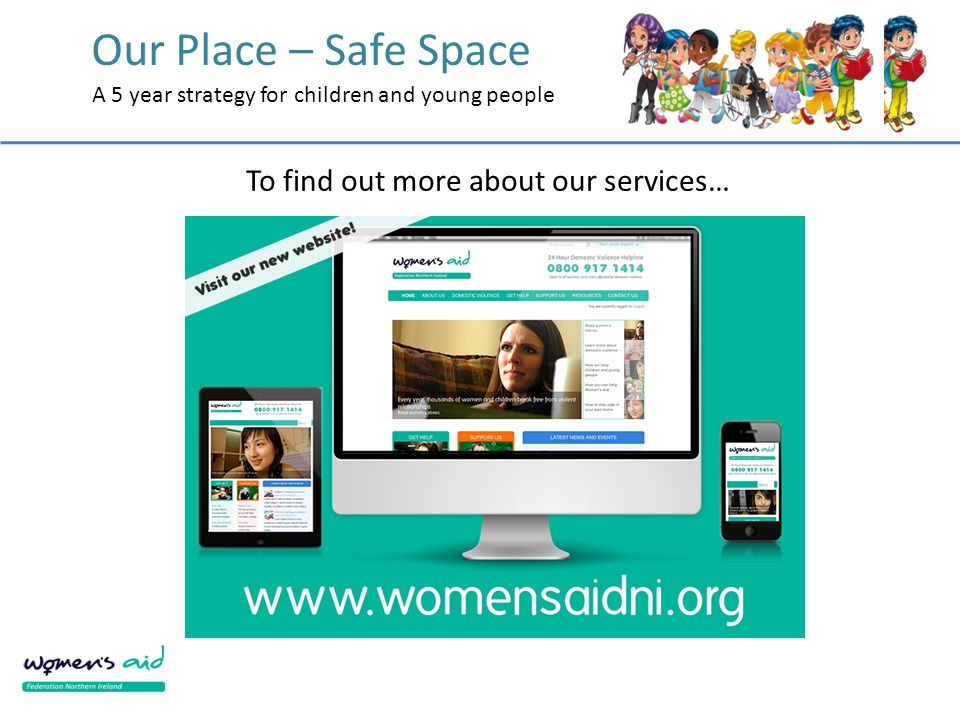 Our Place – Safe Space A 5 year strategy for children and young people To find out more about our services…