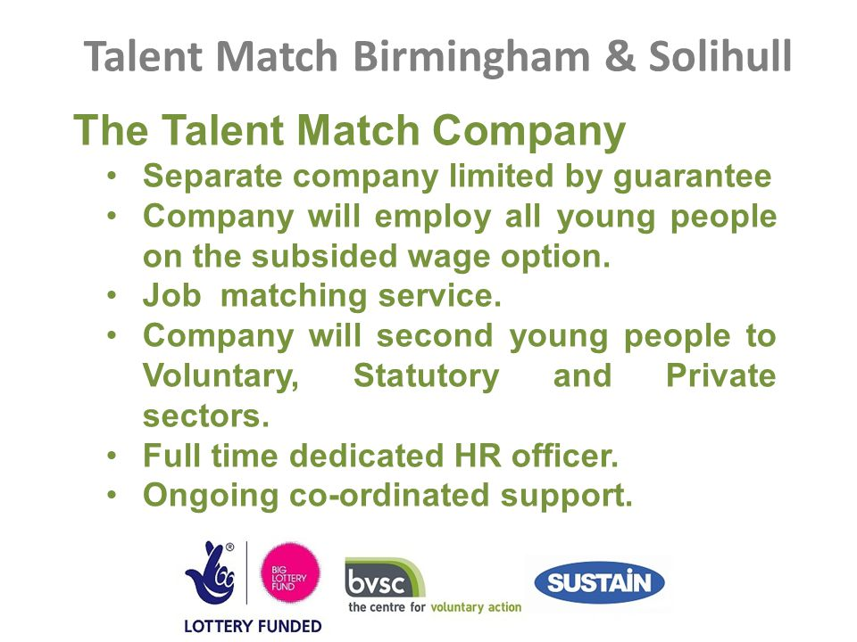 Talent Match Birmingham & Solihull The Talent Match Company Separate company limited by guarantee Company will employ all young people on the subsided
