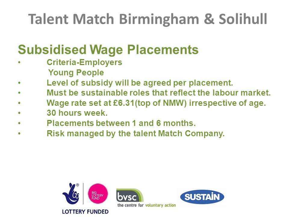 Talent Match Birmingham & Solihull Subsidised Wage Placements Criteria-Employers Young People Level of subsidy will be agreed per placement.
