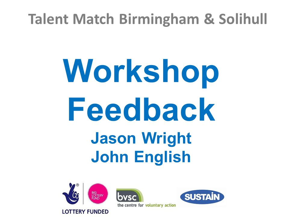 Talent Match Birmingham & Solihull Workshop Feedback Jason Wright John English