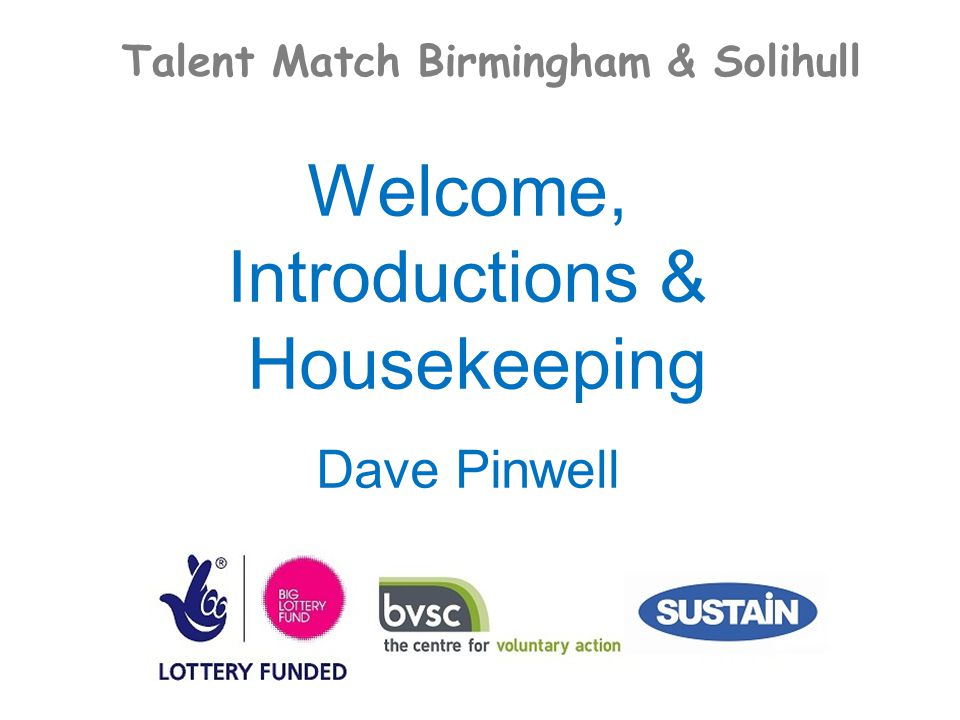 Talent Match Birmingham & Solihull Welcome, Introductions & Housekeeping Dave Pinwell