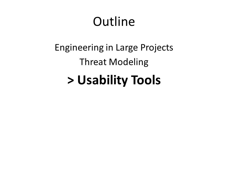 Outline Engineering in Large Projects Threat Modeling > Usability Tools