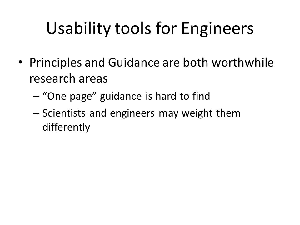 "Usability tools for Engineers Principles and Guidance are both worthwhile research areas – ""One page"" guidance is hard to find – Scientists and engine"