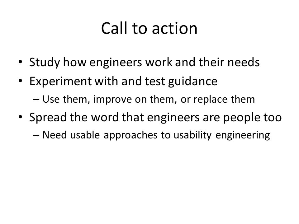 Call to action Study how engineers work and their needs Experiment with and test guidance – Use them, improve on them, or replace them Spread the word