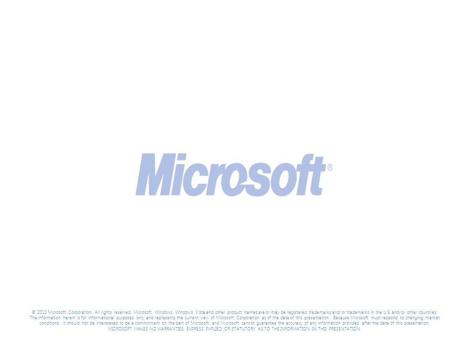 © 2010 Microsoft Corporation. All rights reserved. Microsoft, Windows, Windows Vista and other product names are or may be registered trademarks and/o