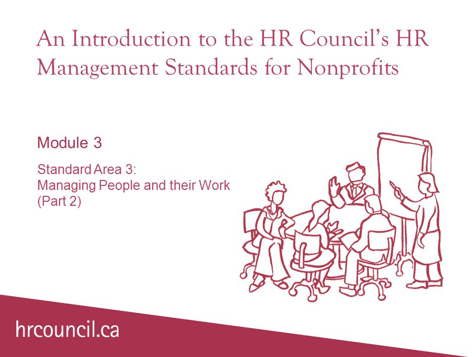 An Introduction to the HR Council's HR Management Standards for Nonprofits Module 3 Standard Area 3: Managing People and their Work (Part 2)