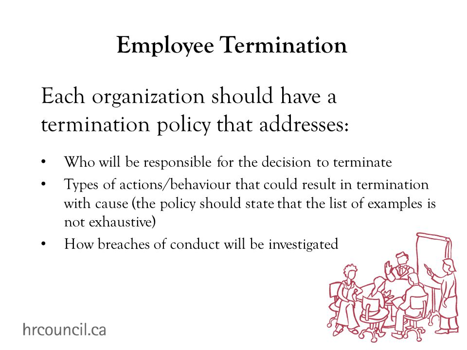 Employee Termination Each organization should have a termination policy that addresses: Who will be responsible for the decision to terminate Types of