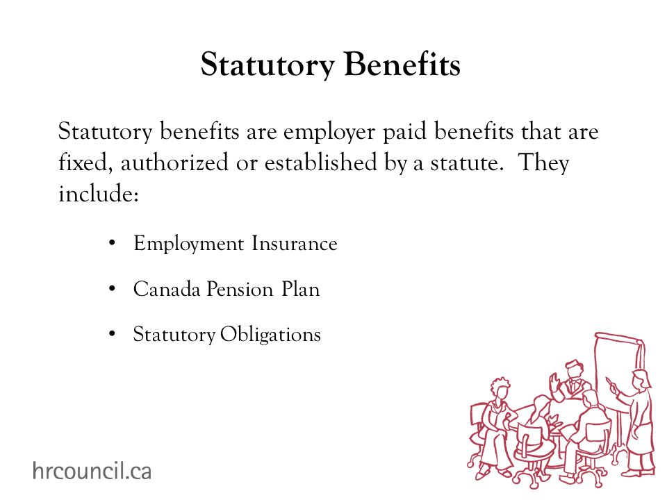 Statutory Benefits Statutory benefits are employer paid benefits that are fixed, authorized or established by a statute.