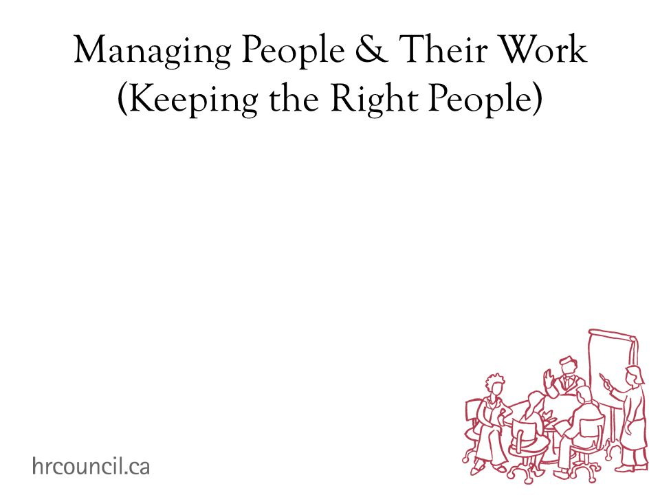 Managing People & Their Work (Keeping the Right People)