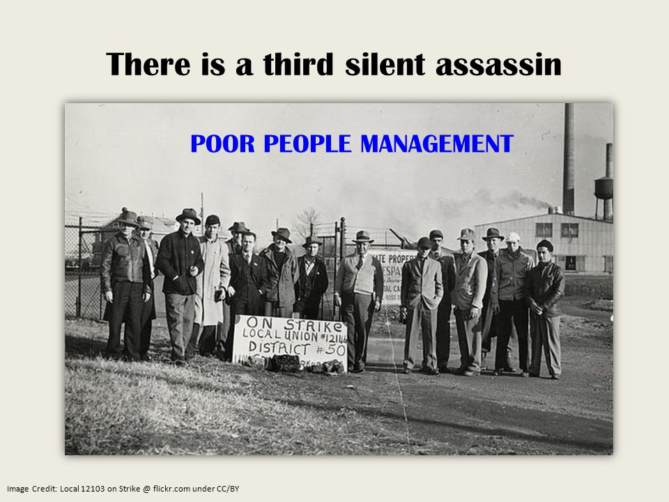 There is a third silent assassin POOR PEOPLE MANAGEMENT Image Credit: Local 12103 on Strike @ flickr.com under CC/BY