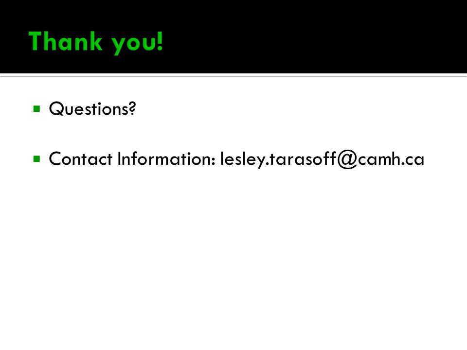  Questions  Contact Information: lesley.tarasoff@camh.ca