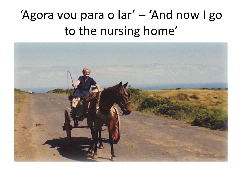 'Agora vou para o lar' – 'And now I go to the nursing home'