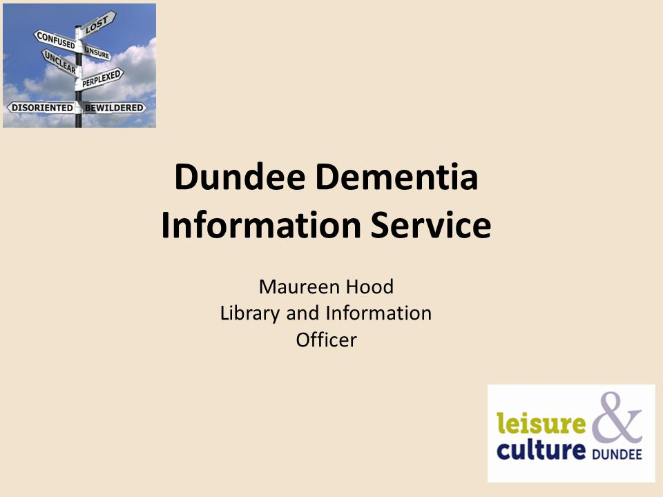 Dundee Dementia Information Service Maureen Hood Library and Information Officer