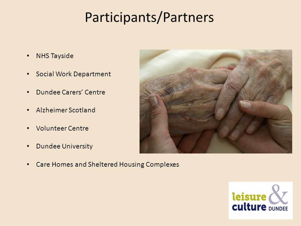 Participants/Partners NHS Tayside Social Work Department Dundee Carers' Centre Alzheimer Scotland Volunteer Centre Dundee University Care Homes and Sheltered Housing Complexes