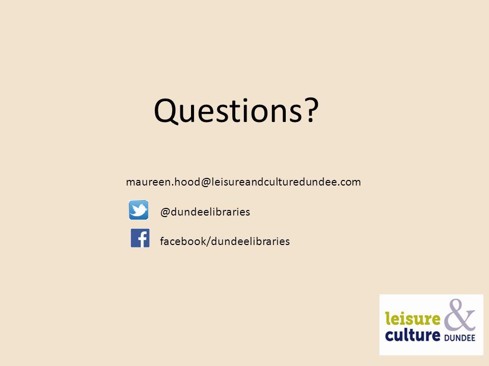 Questions maureen.hood@leisureandculturedundee.com @dundeelibraries facebook/dundeelibraries