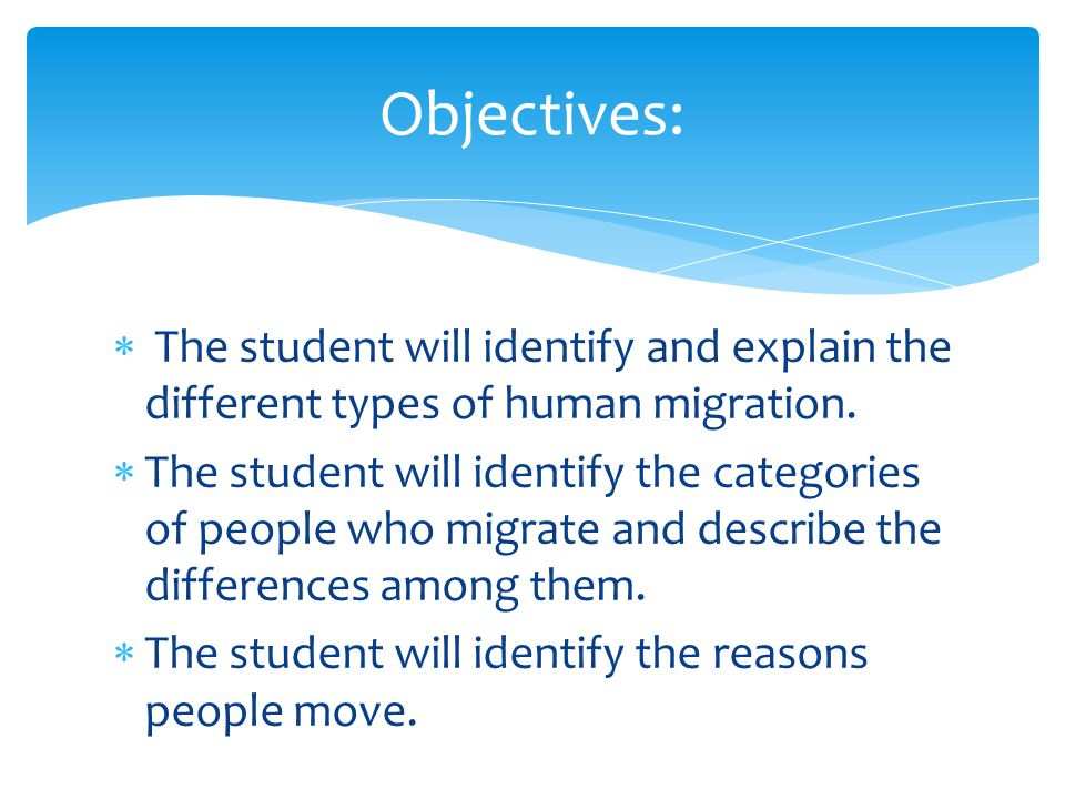  The student will identify and explain the different types of human migration.