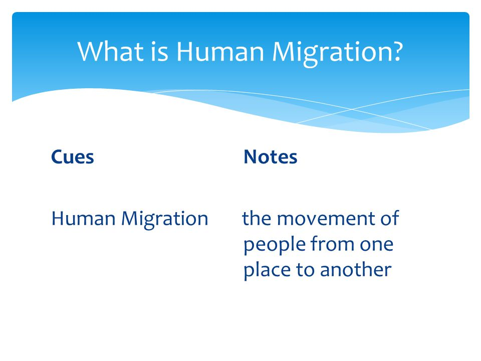 CuesNotes Human Migration the movement of people from one place to another What is Human Migration?