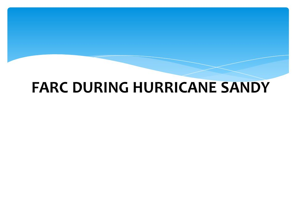 HURRICANE VICTIMS FARC responded to the needs of both Hurricane Irene and Sandy.