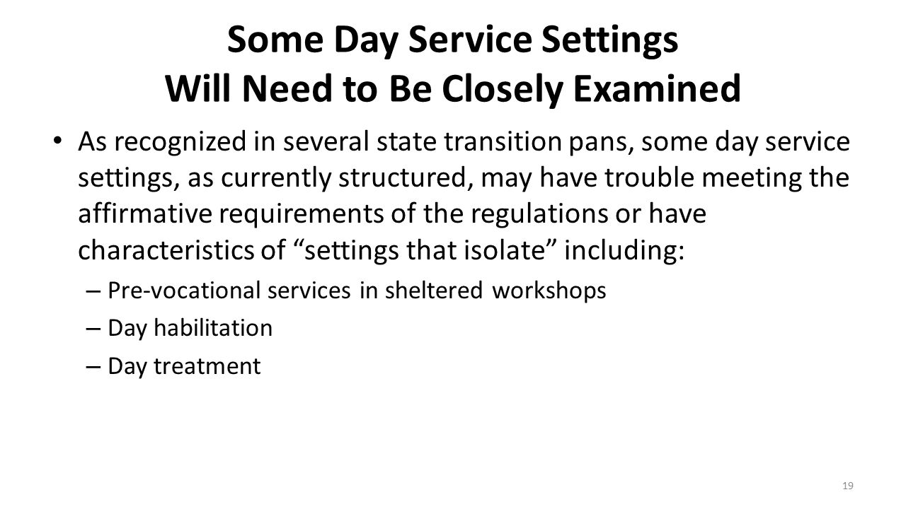 Some Day Service Settings Will Need to Be Closely Examined As recognized in several state transition pans, some day service settings, as currently str