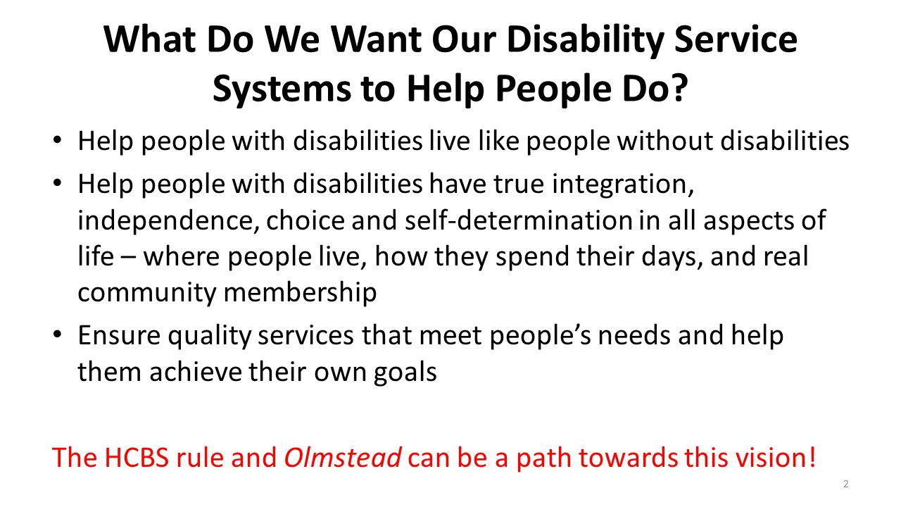 Common Themes (cont'd) Transition plans should describe the process for ensuring that people are given a choice of settings (including non-disability specific settings) – There may need to be a plan to expand non-disability specific settings to ensure a choice.