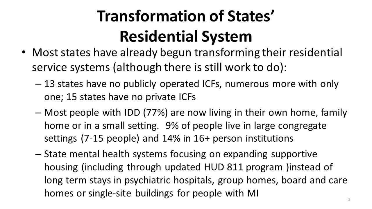 Transformation of States' Residential System Most states have already begun transforming their residential service systems (although there is still wo