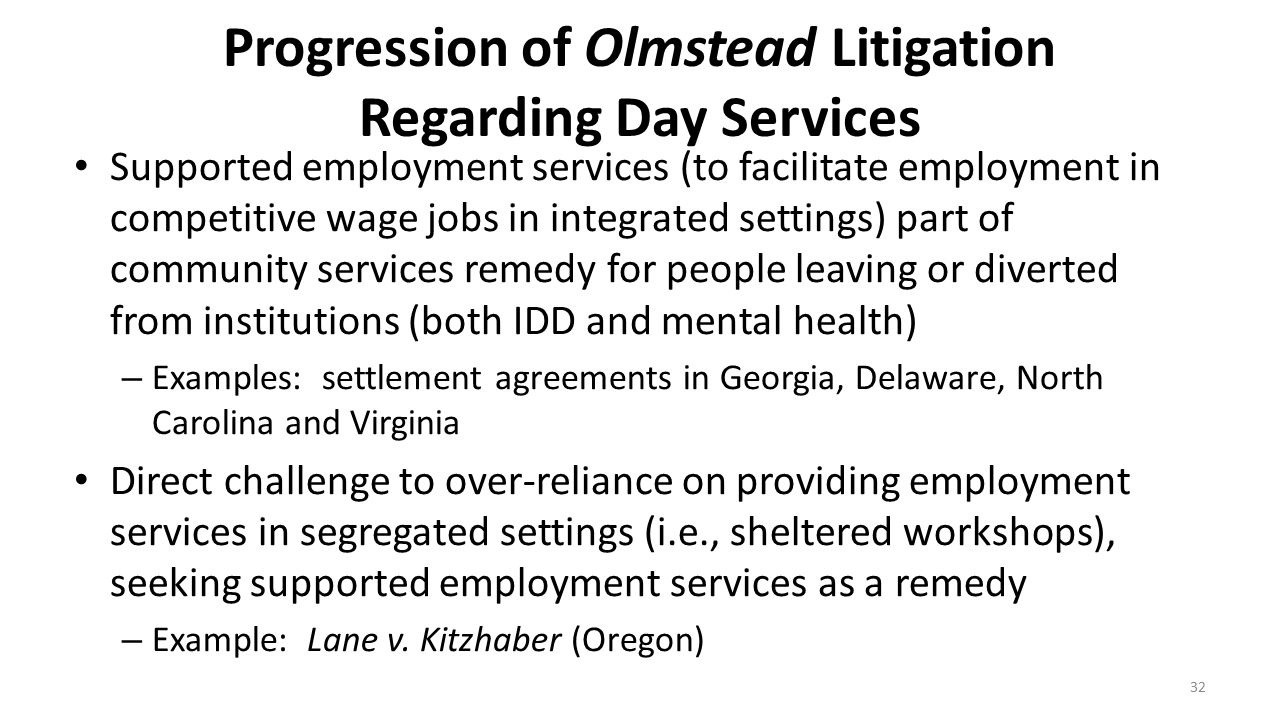 Progression of Olmstead Litigation Regarding Day Services Supported employment services (to facilitate employment in competitive wage jobs in integrat