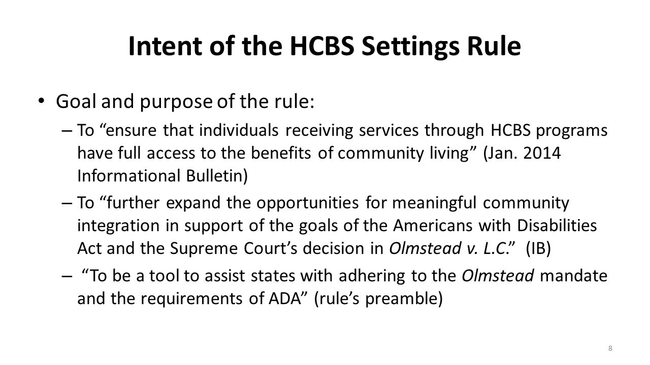 "Intent of the HCBS Settings Rule Goal and purpose of the rule: – To ""ensure that individuals receiving services through HCBS programs have full access"