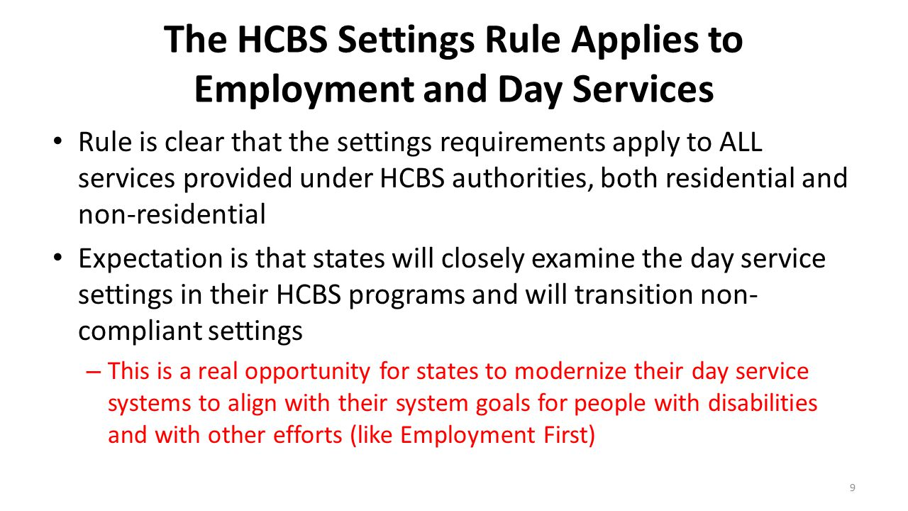 The HCBS Settings Rule Applies to Employment and Day Services Rule is clear that the settings requirements apply to ALL services provided under HCBS a