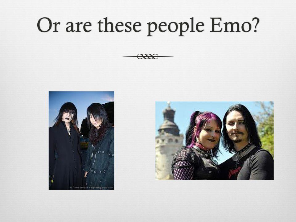 Or are these people Emo?Or are these people Emo?