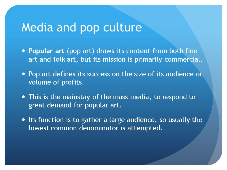 Media and pop culture Popular art (pop art) draws its content from both fine art and folk art, but its mission is primarily commercial. Pop art define