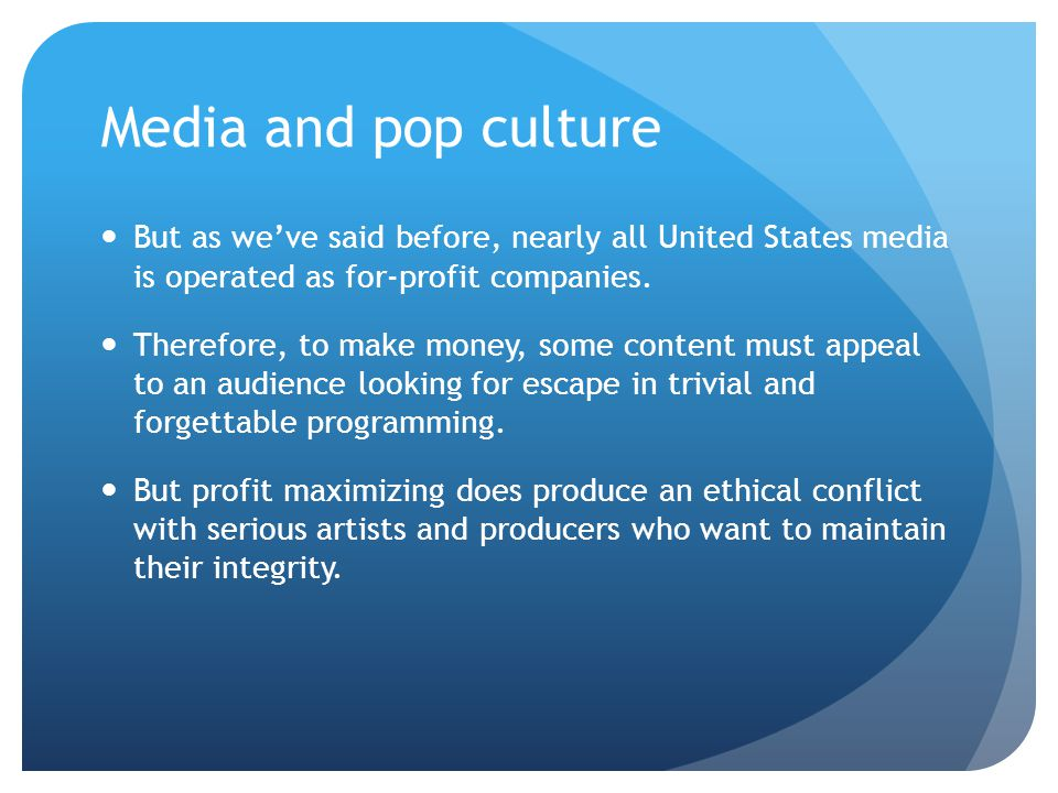 Media and pop culture But as we've said before, nearly all United States media is operated as for-profit companies. Therefore, to make money, some con