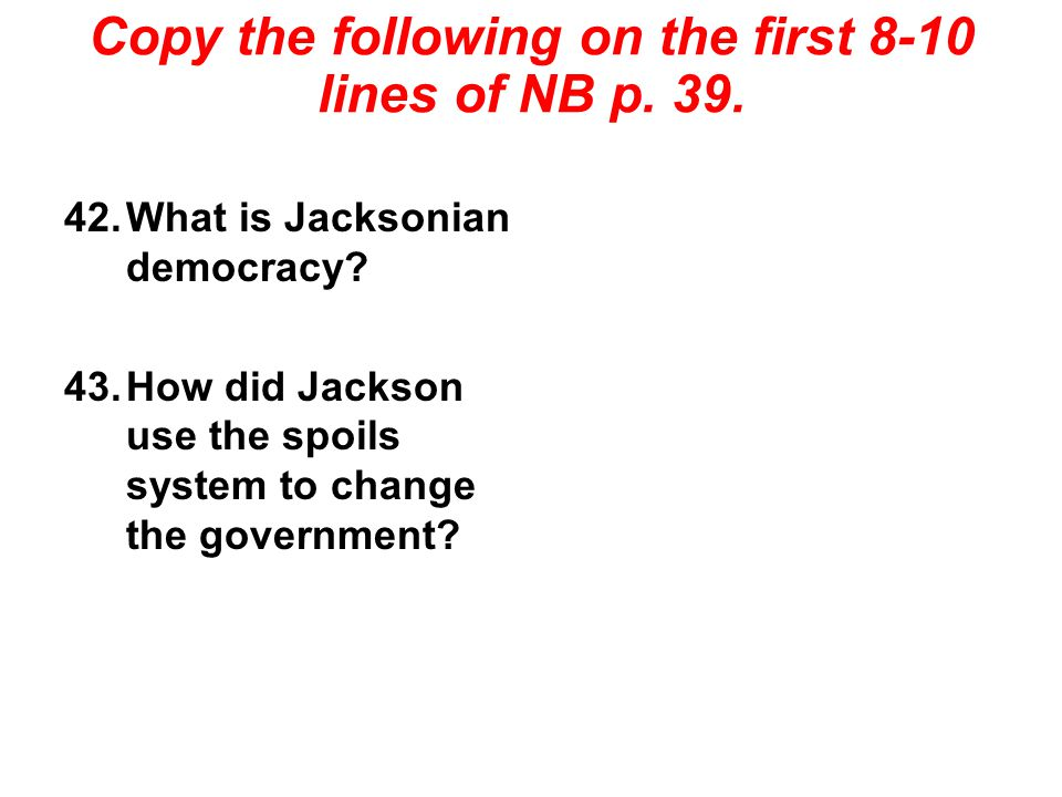 2.How did Jackson use the spoils system to change the government.