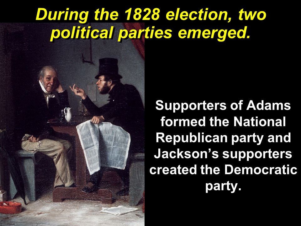 During the 1828 election, two political parties emerged.