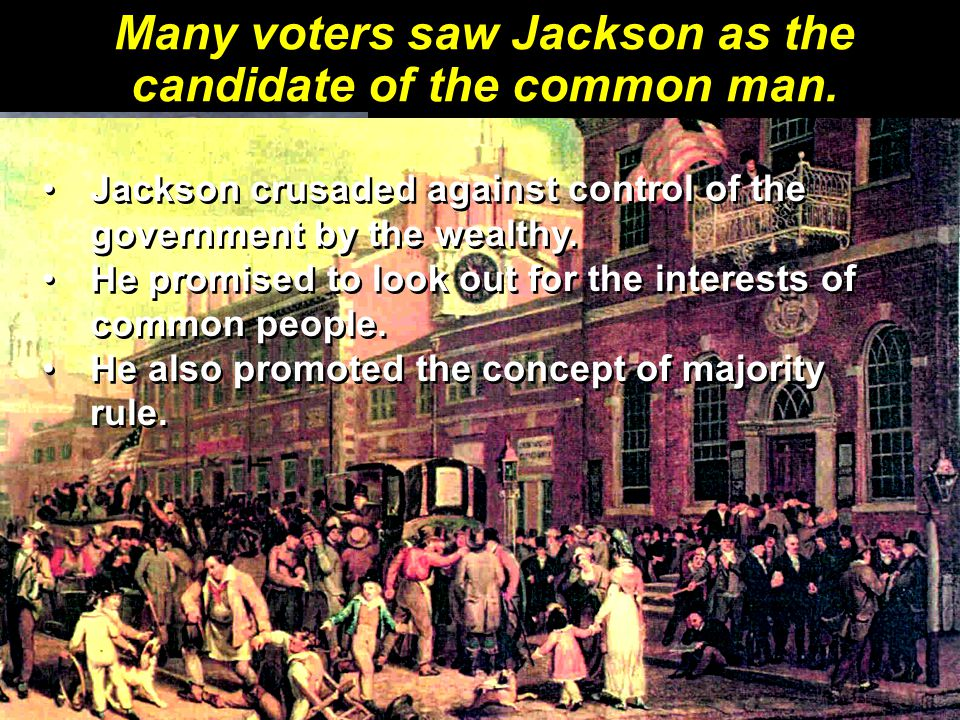 Many voters saw Jackson as the candidate of the common man.